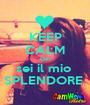 KEEP CALM AND sei il mio  SPLENDORE  - Personalised Poster A1 size