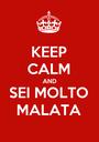 KEEP CALM AND SEI MOLTO MALATA - Personalised Poster A1 size