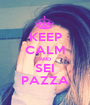 KEEP CALM AND SEI PAZZA - Personalised Poster A1 size