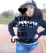 KEEP CALM AND SEI  UNICA  - Personalised Poster A1 size