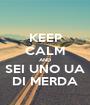 KEEP CALM AND SEI UNO UA DI MERDA - Personalised Poster A1 size