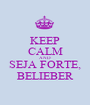 KEEP CALM AND SEJA FORTE, BELIEBER - Personalised Poster A1 size