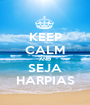 KEEP CALM AND SEJA HARPIAS - Personalised Poster A1 size