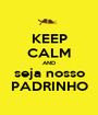 KEEP CALM AND seja nosso PADRINHO - Personalised Poster A1 size