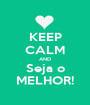 KEEP CALM AND Seja o MELHOR! - Personalised Poster A1 size