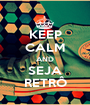 KEEP CALM AND SEJA RETRÔ - Personalised Poster A1 size