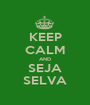 KEEP CALM AND SEJA SELVA - Personalised Poster A1 size