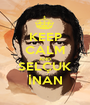 KEEP CALM AND SELÇUK İNAN - Personalised Poster A1 size