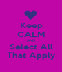 Keep CALM AND Select All That Apply - Personalised Poster A1 size