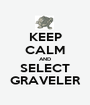 KEEP CALM AND SELECT GRAVELER - Personalised Poster A1 size
