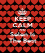 KEEP CALM AND Selen Is The Best - Personalised Poster A1 size