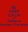 KEEP CALM AND Selena Gomez Forever - Personalised Poster A1 size