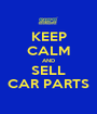 KEEP CALM AND SELL CAR PARTS - Personalised Poster A1 size