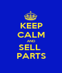 KEEP CALM AND SELL  PARTS - Personalised Poster A1 size