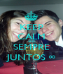 KEEP CALM AND SEMPRE JUNTOS ∞ - Personalised Poster A1 size