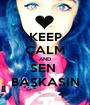 KEEP CALM AND SEN  BAŞKASIN - Personalised Poster A1 size