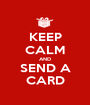 KEEP CALM AND SEND A CARD - Personalised Poster A1 size