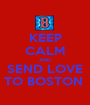 KEEP CALM AND SEND LOVE TO BOSTON  - Personalised Poster A1 size