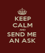 KEEP CALM AND SEND ME  AN ASK - Personalised Poster A1 size