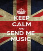 KEEP CALM AND SEND ME  MUSIC  - Personalised Poster A1 size