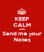 KEEP CALM AND Send me your Notes - Personalised Poster A1 size
