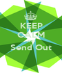 KEEP CALM AND Send Out  - Personalised Poster A1 size