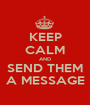 KEEP CALM AND SEND THEM A MESSAGE - Personalised Poster A1 size