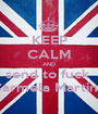 KEEP CALM AND send to fuck  Carmela Martinp - Personalised Poster A1 size