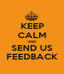KEEP CALM AND SEND US FEEDBACK - Personalised Poster A1 size