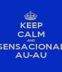 KEEP CALM AND SENSACIONAL AU-AU - Personalised Poster A1 size