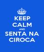 KEEP CALM AND SENTA NA CIROCA - Personalised Poster A1 size