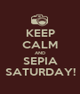 KEEP CALM AND SEPIA SATURDAY! - Personalised Poster A1 size