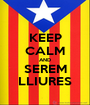KEEP CALM AND SEREM LLIURES - Personalised Poster A1 size