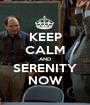 KEEP CALM AND SERENITY NOW - Personalised Poster A1 size