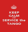 KEEP CALM AND SERVICE the TANGO - Personalised Poster A1 size