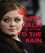 KEEP          CALM                   AND SET FIRE        TO THE            RAIN - Personalised Poster A1 size