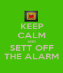 KEEP CALM AND SETT OFF THE ALARM - Personalised Poster A1 size