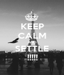 KEEP CALM AND SETTLE !!!!! - Personalised Poster A1 size