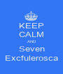 KEEP CALM AND Seven Excfulerosca - Personalised Poster A1 size