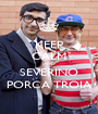 KEEP CALM AND SEVERINO PORCA TROIA - Personalised Poster A1 size