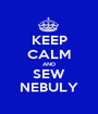 KEEP CALM AND SEW NEBULY - Personalised Poster A1 size