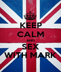 KEEP CALM AND SEX WITH MARK - Personalised Poster A1 size