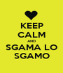 KEEP CALM AND SGAMA LO SGAMO - Personalised Poster A1 size