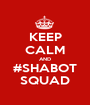 KEEP CALM AND #SHABOT SQUAD - Personalised Poster A1 size