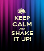 KEEP CALM AND SHAKE IT UP! - Personalised Poster A1 size