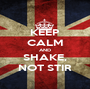 KEEP CALM AND SHAKE, NOT STIR - Personalised Poster A1 size