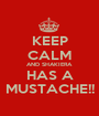 KEEP CALM AND SHAKIERA HAS A MUSTACHE!! - Personalised Poster A1 size