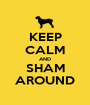 KEEP CALM AND SHAM AROUND - Personalised Poster A1 size