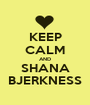 KEEP CALM AND SHANA BJERKNESS - Personalised Poster A1 size