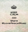 KEEP CALM AND Share #LovePeaceMusic - Personalised Poster A1 size